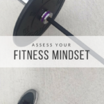 Assess Your Fitness Mindset + Weekly Workouts.